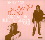 Hilde Torgersen/Cikada Duo/SISU: (cover) Will you give me to tell you – Works by John Cage