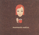 Moments Notice: (cover) Moments Notice